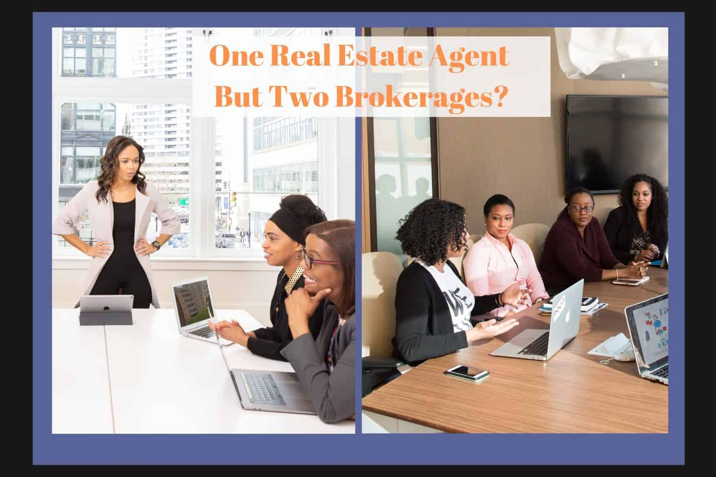 one real estate agent two brokerages